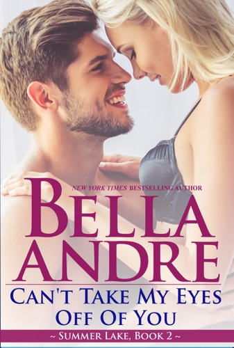 Bella Andre - Can't Take My Eyes Off of You: New York Sullivans Spinoff (Summer Lake, Book 2)