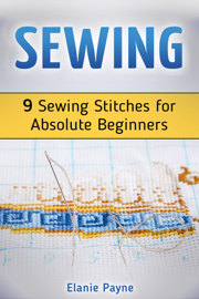 Sewing: 9 Sewing Stitches for Absolute Beginners book