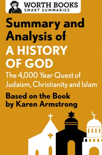 Worth Books - Summary and Analysis of A History of God: The 4,000-Year Quest of Judaism, Christianity, and Islam