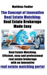 The Concept Of Innovative Real Estate Matching Real Estate Brokerage Made Easy Real Estate Matching