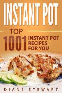 Instant Pot: Top 1001 Instant Pot Recipes For You ebook