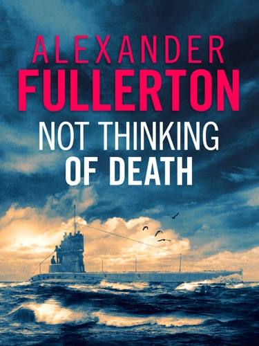 Alexander Fullerton - Not Thinking of Death