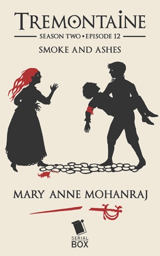 Mary Anne Mohanraj, Joel Derfner, Racheline Maltese, Paul Witcover, Alaya Dawn Johnson, Ellen Kushner & Tessa Gratton - Smoke and Ashes (Tremontaine Season 2 Episode 12)