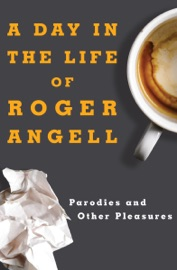 A DAY IN THE LIFE OF ROGER ANGELL