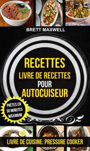 Recettes: Livre de recettes pour autocuiseur : Prêtes en 30 minutes maximum (Livre De Cuisine: Pressure Cooker) La couverture du livre martien