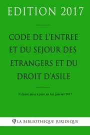Code De L Entr E Et Du S Jour Des Trangers Et Du Droit D Asile 2017