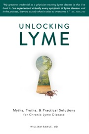 Unlocking Lyme: Myths, Truths, & Practical Solutions for Chronic Lyme Disease - William Rawls