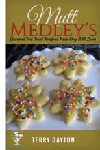 Mutt Medley's Gourmet Pet Treat Recipes Your Dog Will Love