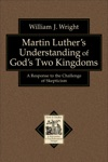 Martin Luthers Understanding Of Gods Two Kingdoms Texts And Studies In Reformation And Post-Reformation Thought