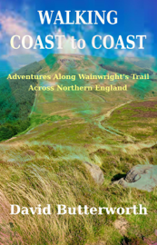 Walking Coast To Coast: Adventures Along Wainwright's Trail Across Northern England
