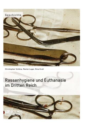 Christopher Schöne, Marion Luger & Nina Krull - Rassenhygiene und Euthanasie im Dritten Reich