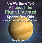 Are We There Yet? All About the Planet Venus! Space for Kids - Children's Aeronautics & Space Book