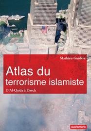 ATLAS DU TERRORISME ISLAMISTE. DAL-QAIDA à DAECH