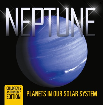 Neptune: Planets in Our Solar System  Children's Astronomy Edition