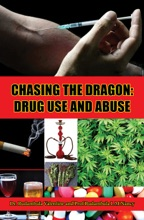Chasing The Dragon: Drug Use And Abuse