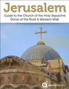 Jerusalem Guide To The Church Of The Holy Sepulchre Dome Of The Rock And Western Wall