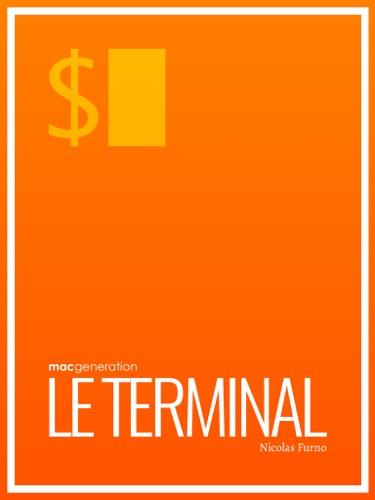 Tout savoir sur : Le terminal