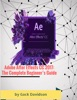 Adobe After Effects Cc 2017: The Complete Beginner's Guide