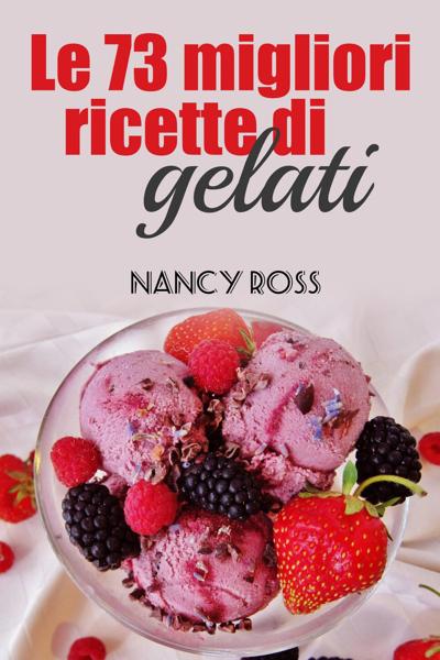 Le 73 migliori ricette di gelati da Nancy Ross