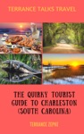 Terrance Talks Travel The Quirky Tourist Guide To Charleston South Carolina