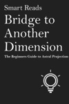 Bridge To Another Dimension The Beginner Guide To Astral Projection