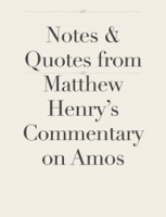 Notes & Quotes from Matthew Henry's Commentary on Amos
