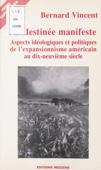 La Destinée manifeste : Aspects idéologiques et politiques de l'expansionnisme américain au dix-neuvième siècle
