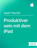Produktiver sein mit dem iPad iOS 10