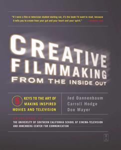 Creative Filmmaking from the Inside Out - Jed Dannenbaum, Carroll Hodge & Doe Mayer