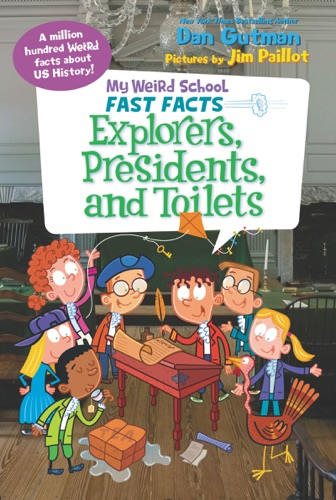 Dan Gutman - My Weird School Fast Facts: Explorers, Presidents, and Toilets