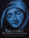 The Seven Sorrows Bible Study For Catholics