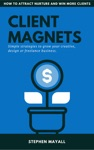 Client Magnets How To Attract And Win More Clients