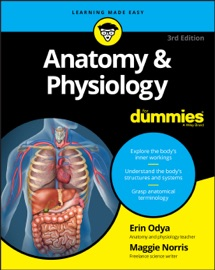 Anatomy and Physiology for Dummies - Erin Odya & Maggie A. Norris