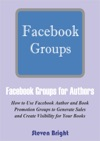 Facebook Groups For Authors How To Use Facebook Author And Book Promotion Groups To Generate Sales And Create Visibility For Your Books
