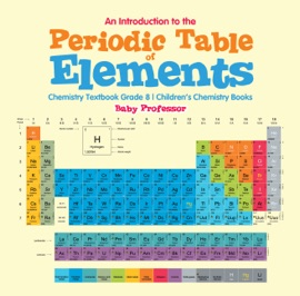 An Introduction To The Periodic Table Of Elements Chemistry Textbook Grade 8 Children S Chemistry Books