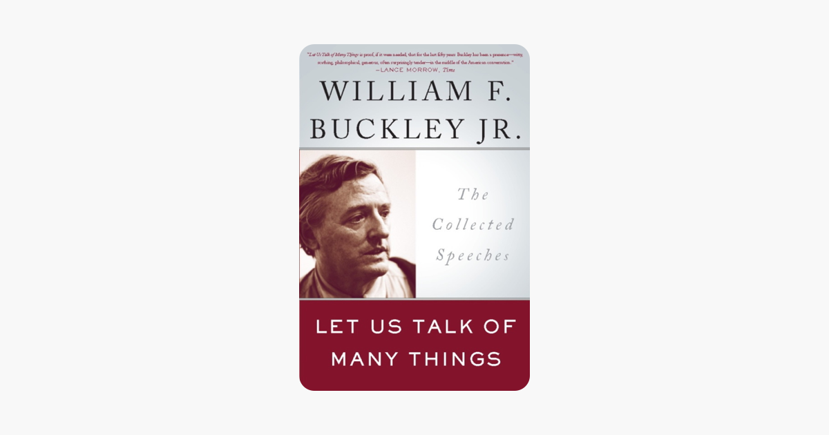 Let Us Talk of Many Things - William F. Buckley Jr.