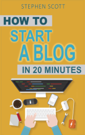 How to Start a Blog in 20 Minutes Your Quick Start Guide to Blogging, Making Money, and Growing Your Audience