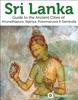 Sri Lanka: Guide to the Ancient Cities of Anuradhapura, Sigiriya, Polonnaruwa, Dambulla