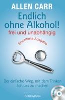 Endlich ohne Alkohol! frei und unabhängig - Erweiterte Ausgabe