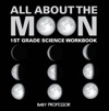 All About The Moon Phases Of The Moon  1st Grade Science Workbook