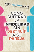 Como superar la infidelidad sin destruir a su pareja Book Cover