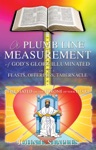 A PLUMB LINE MEASUREMENT OF GODS GLORY ILLUMINATED IN THE FEASTS OFFERINGS TABERNACLE
