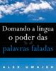 Domando A Língua: O Poder Das Palavras Faladas - Alex Uwajeh