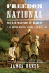 Freedom National The Destruction Of Slavery In The United States 1861-1865