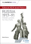 My Revision Notes Edexcel ASA-level History Russia 1917-91 From Lenin To Yeltsin