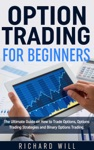 Option Trading For Beginners The Ultimate Guide On How To Trade Options Options Trading Strategies And Binary Options Trading