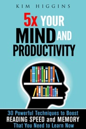 Download and Read Online 5x Your Mind and Productivity: 30 Powerful Techniques to Boost Reading Speed and Memory That You Need to Learn Now