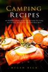 Camping Recipes 40 Outdoor Cooking Recipes For Everyday Use Using Foil Packets Dutch Oven Grill And Much More