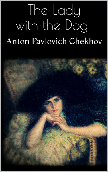 the representation of society in the lady with the dog by anton chekhov Find industry contacts & talent representation manage your photos, credits the lady with the dog anton chekhov adaptations.