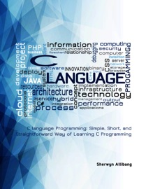 C LANGUAGE PROGRAMMING: SIMPLE, SHORT, AND STRAIGHTFORWARD WAY OF LEARNING C PROGRAMMING
